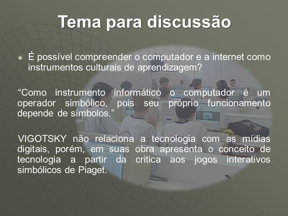 É possível compreender o computador e a internet como instrumentos culturais de aprendizagem? Como instrumento informático o computador é um operador