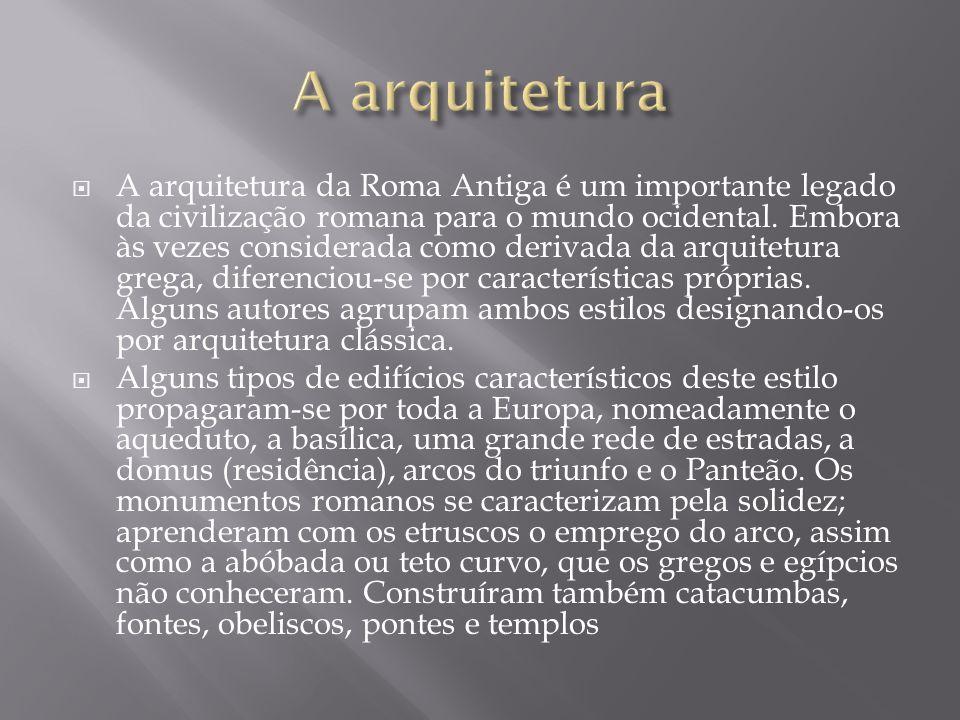 A arquitetura da Roma Antiga é um importante legado da civilização romana para o mundo ocidental.