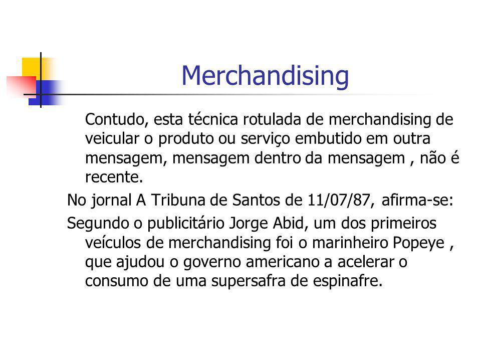 Merchandising Contudo, esta técnica rotulada de merchandising de veicular o produto ou serviço embutido em outra mensagem, mensagem dentro da mensagem