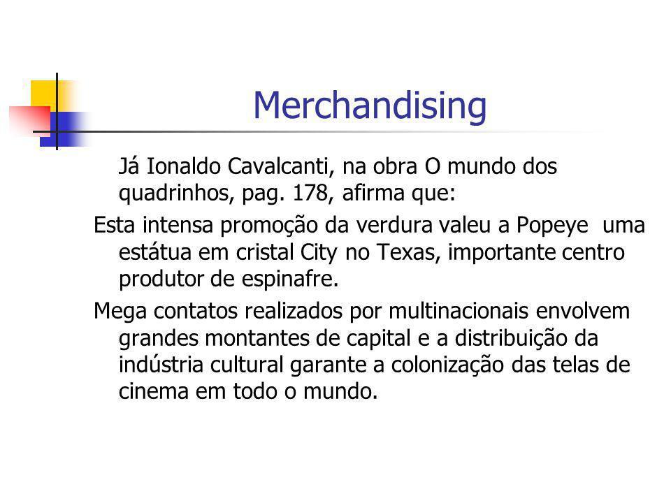 Merchandising Já Ionaldo Cavalcanti, na obra O mundo dos quadrinhos, pag. 178, afirma que: Esta intensa promoção da verdura valeu a Popeye uma estátua