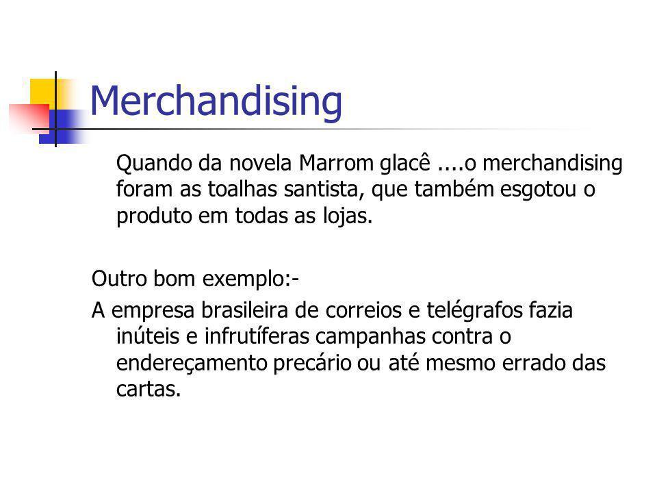 Merchandising Quando da novela Marrom glacê....o merchandising foram as toalhas santista, que também esgotou o produto em todas as lojas. Outro bom ex