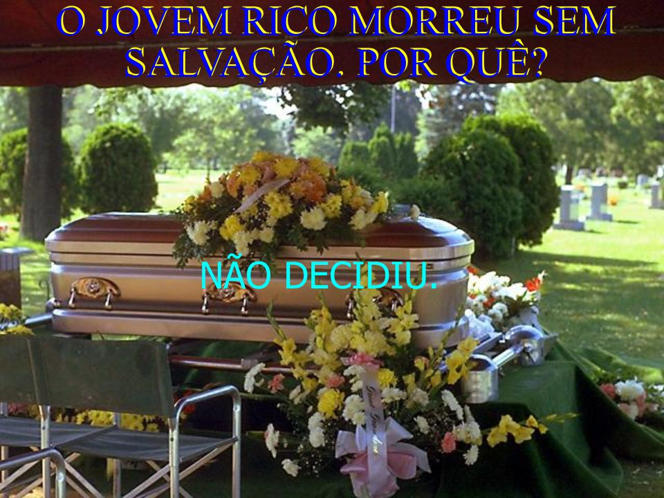 O JOVEM RICO MORREU SEM SALVAÇÃO. POR QUÊ? O JOVEM RICO MORREU SEM SALVAÇÃO. POR QUÊ? NÃO DECIDIU.