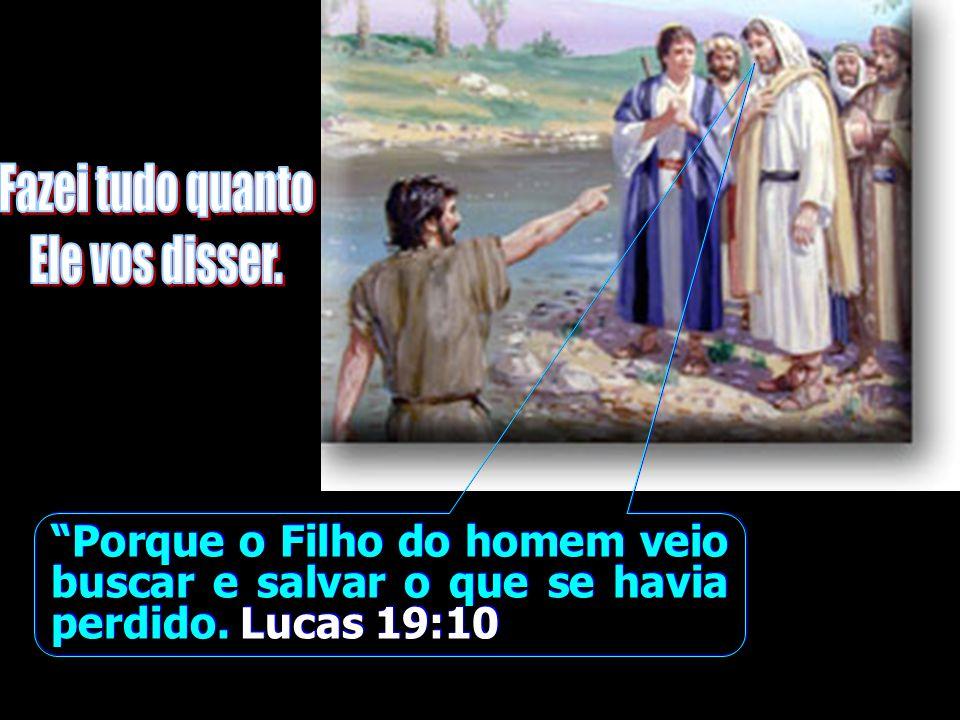 Porque o Filho do homem veio buscar e salvar o que se havia perdido. Lucas 19:10