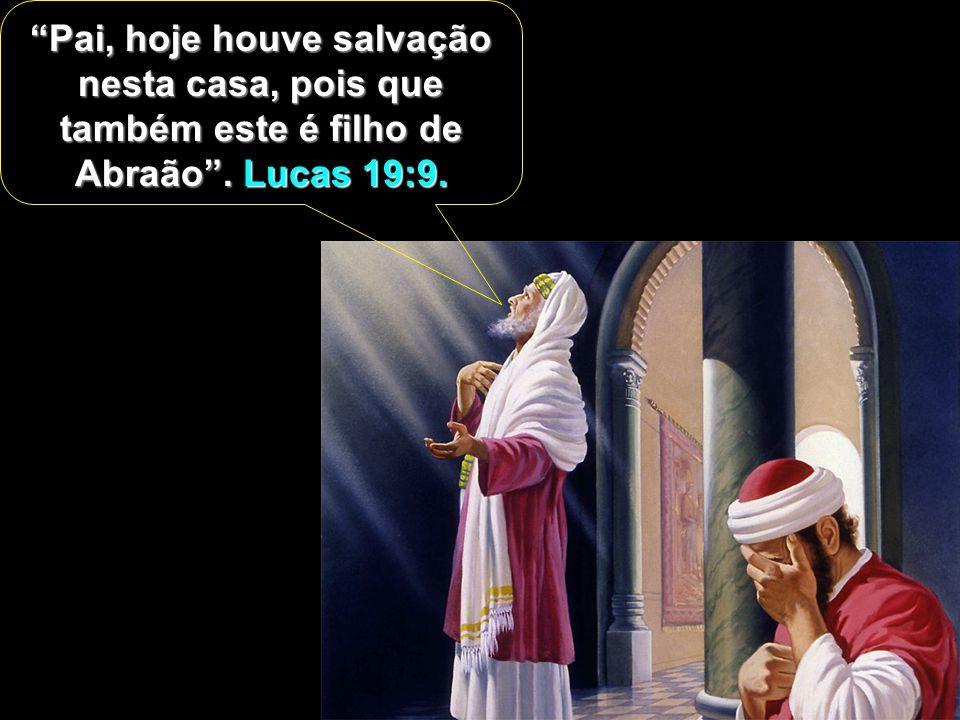 Pai, hoje houve salvação nesta casa, pois que também este é filho de Abraão. Lucas 19:9.