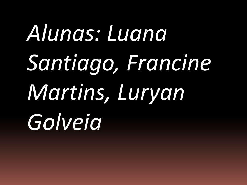 Alunas: Luana Santiago, Francine Martins, Luryan Golveia