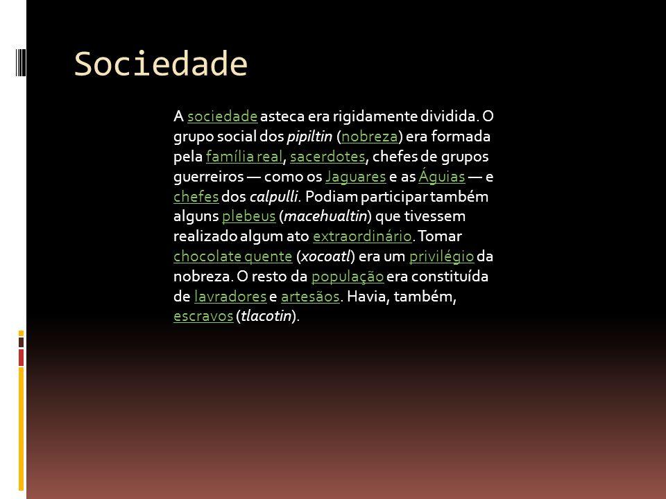 Sociedade A sociedade asteca era rigidamente dividida. O grupo social dos pipiltin (nobreza) era formada pela família real, sacerdotes, chefes de grup