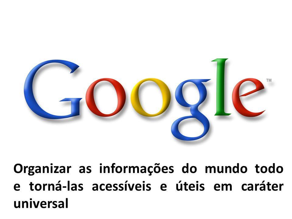 Organizar as informações do mundo todo e torná-las acessíveis e úteis em caráter universal