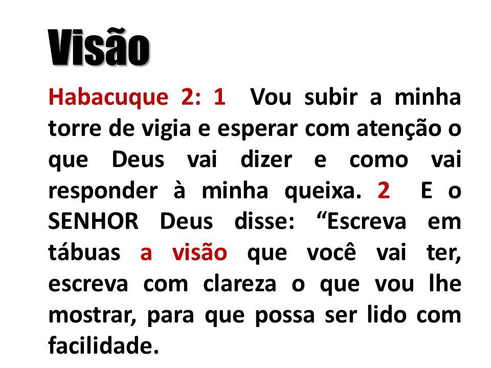 Visão Habacuque 2: 1 Vou subir a minha torre de vigia e esperar com atenção o que Deus vai dizer e como vai responder à minha queixa. 2 E o SENHOR Deu