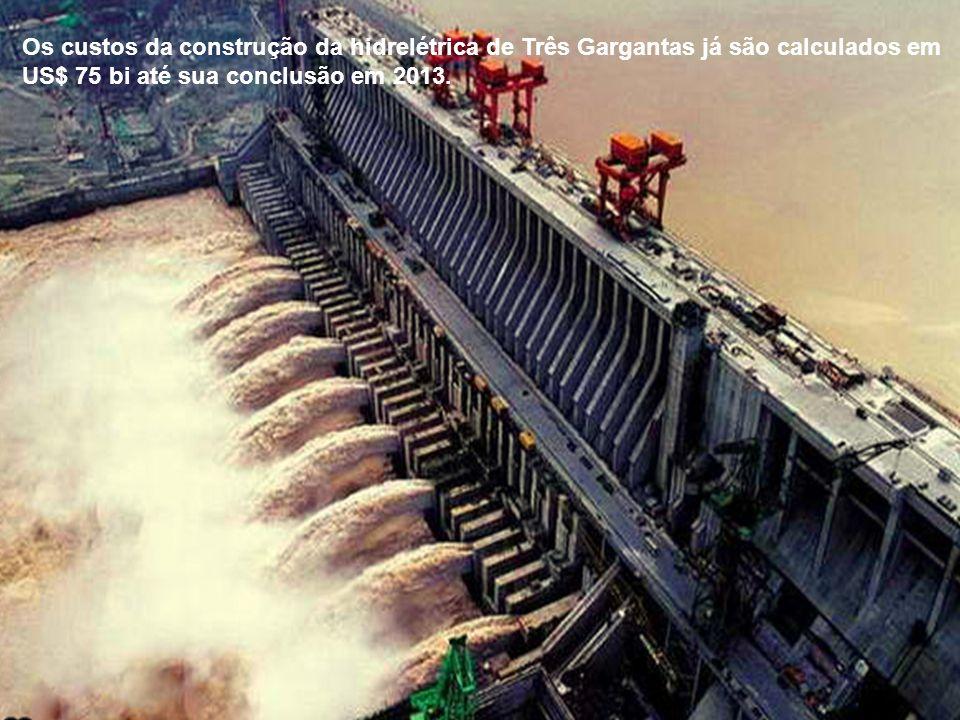 Os custos da construção da hidrelétrica de Três Gargantas já são calculados em US$ 75 bi até sua conclusão em 2013.