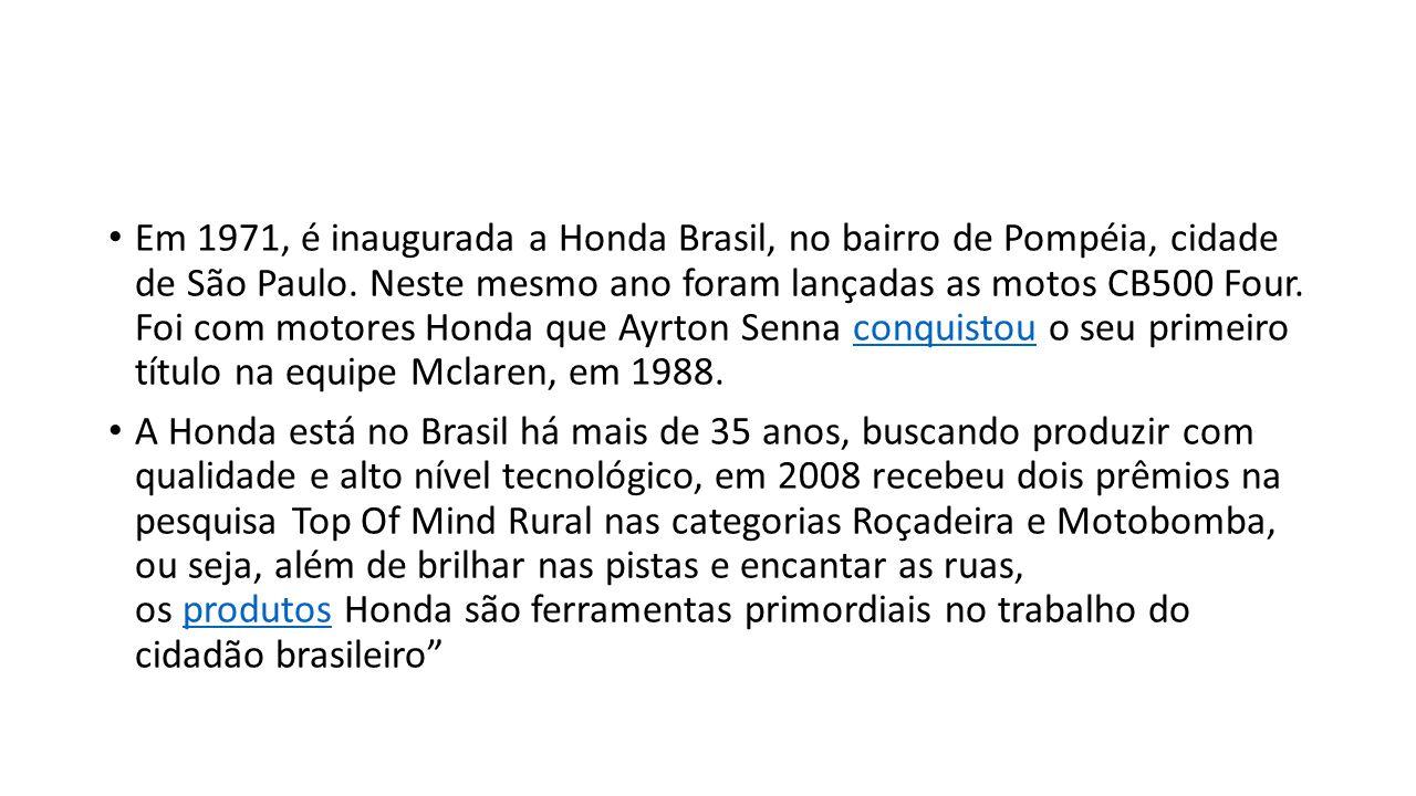 Em 1971, é inaugurada a Honda Brasil, no bairro de Pompéia, cidade de São Paulo. Neste mesmo ano foram lançadas as motos CB500 Four. Foi com motores H