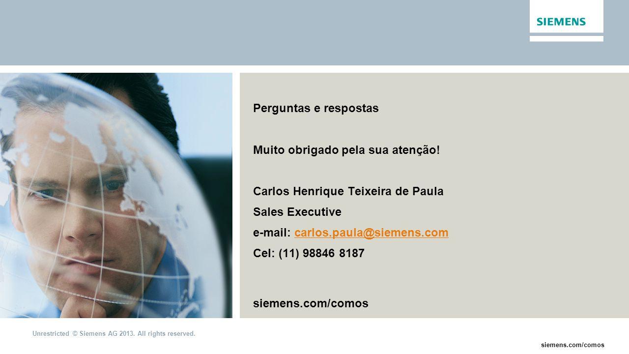 Unrestricted © Siemens AG 2013. All rights reserved. siemens.com/comos Perguntas e respostas Muito obrigado pela sua atenção! Carlos Henrique Teixeira