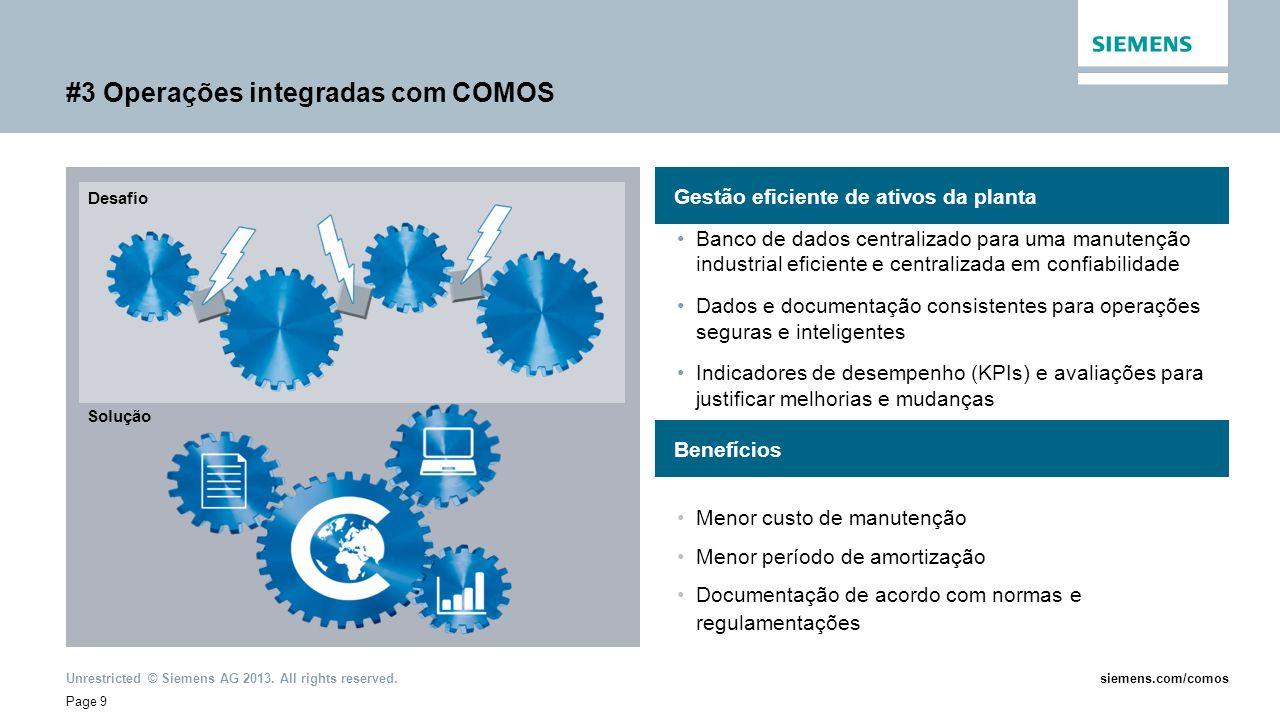 Unrestricted © Siemens AG 2013. All rights reserved. Page 9 siemens.com/comos #3 Operações integradas com COMOS Banco de dados centralizado para uma m