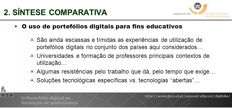 O Portefólio digital na formação de professores http://www.fpce.ul.pt/pessoal/ulfpcost/digifolio/ 2. SÍNTESE COMPARATIVA O uso de portefólios digitais