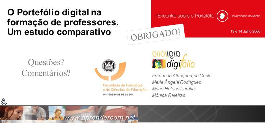 O Portefólio digital na formação de professores. Um estudo comparativo Fernando Albuquerque Costa Maria Ângela Rodrigues Maria Helena Peralta Mónica R