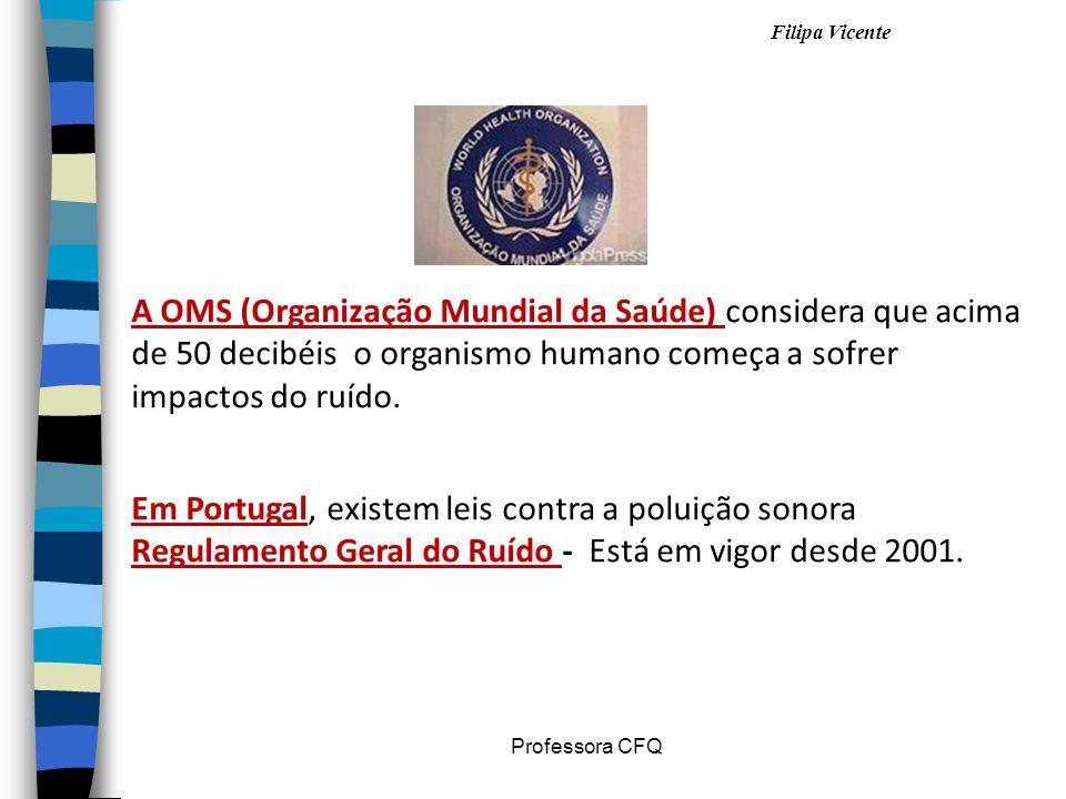 Filipa Vicente Professora CFQ A OMS (Organização Mundial da Saúde) considera que acima de 50 decibéis o organismo humano começa a sofrer impactos do r