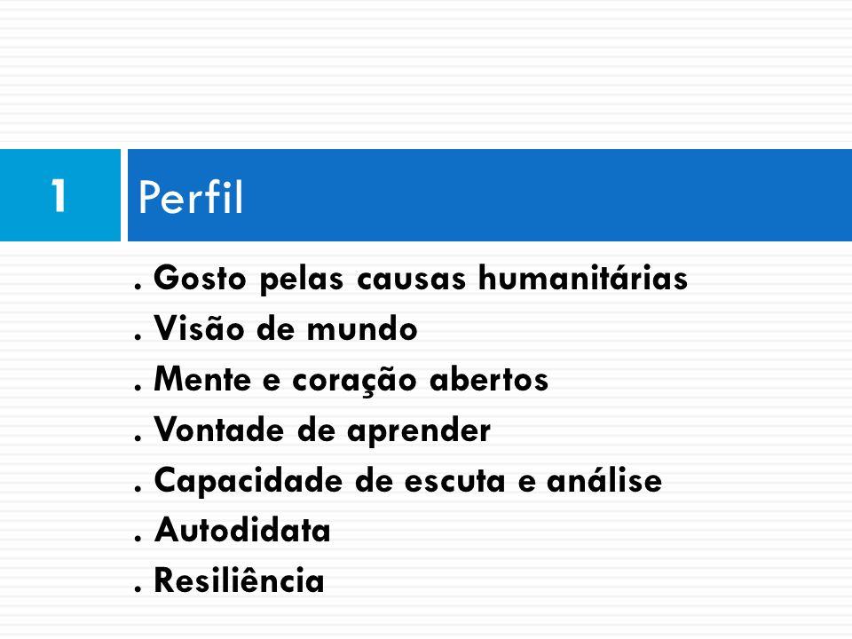 Perfil 1. Gosto pelas causas humanitárias. Visão de mundo. Mente e coração abertos. Vontade de aprender. Capacidade de escuta e análise. Autodidata. R