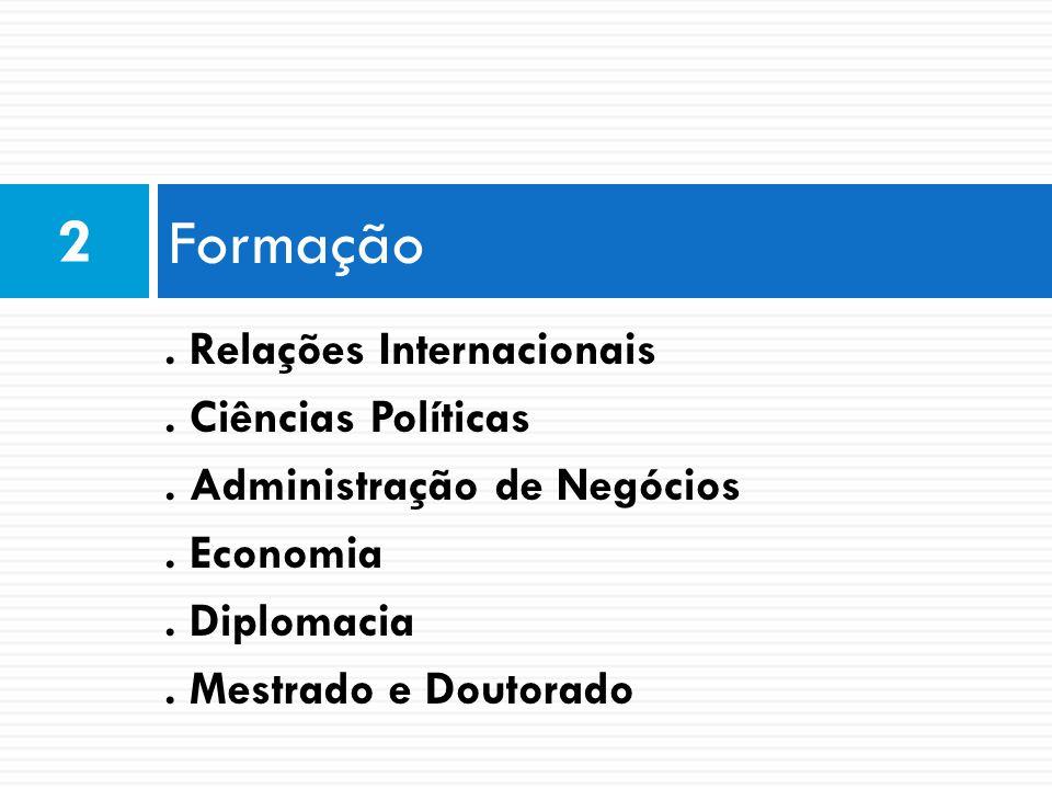 Formação 2. Relações Internacionais. Ciências Políticas. Administração de Negócios. Economia. Diplomacia. Mestrado e Doutorado
