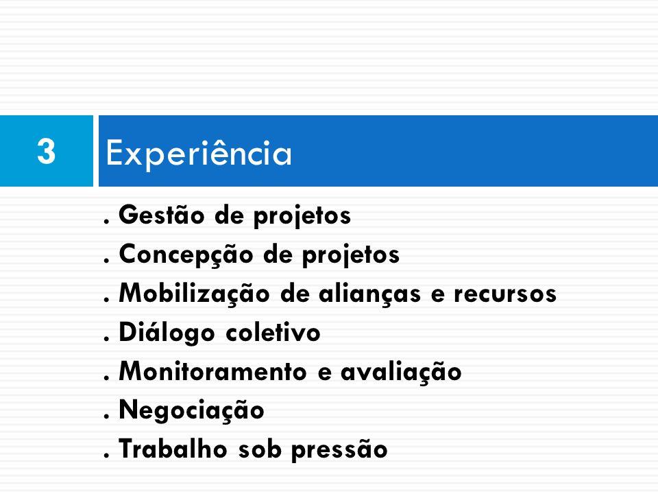 Experiência 3. Gestão de projetos. Concepção de projetos. Mobilização de alianças e recursos. Diálogo coletivo. Monitoramento e avaliação. Negociação.