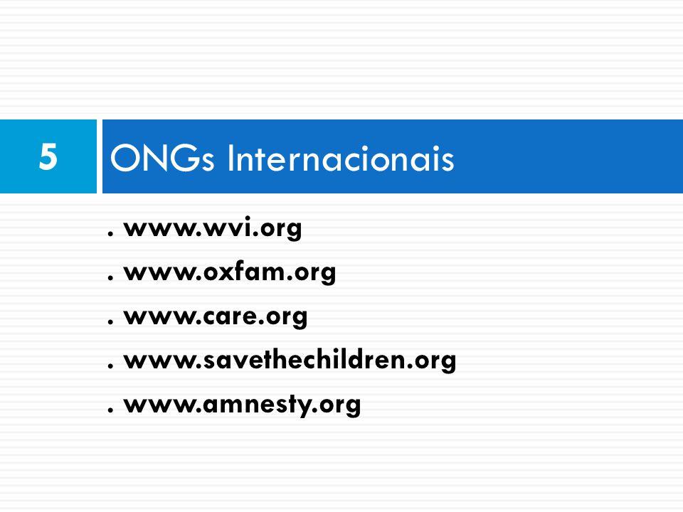ONGs Internacionais 5. www.wvi.org. www.oxfam.org. www.care.org. www.savethechildren.org. www.amnesty.org