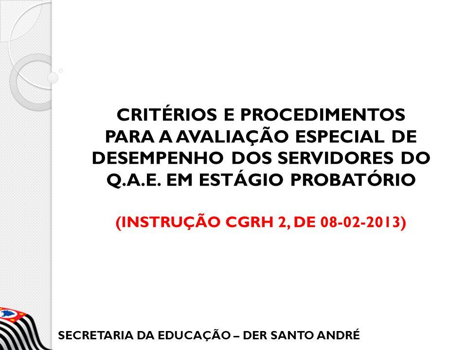 SECRETARIA DA EDUCAÇÃO – DER SANTO ANDRÉ CRITÉRIOS E PROCEDIMENTOS PARA A AVALIAÇÃO ESPECIAL DE DESEMPENHO DOS SERVIDORES DO Q.A.E. EM ESTÁGIO PROBATÓ
