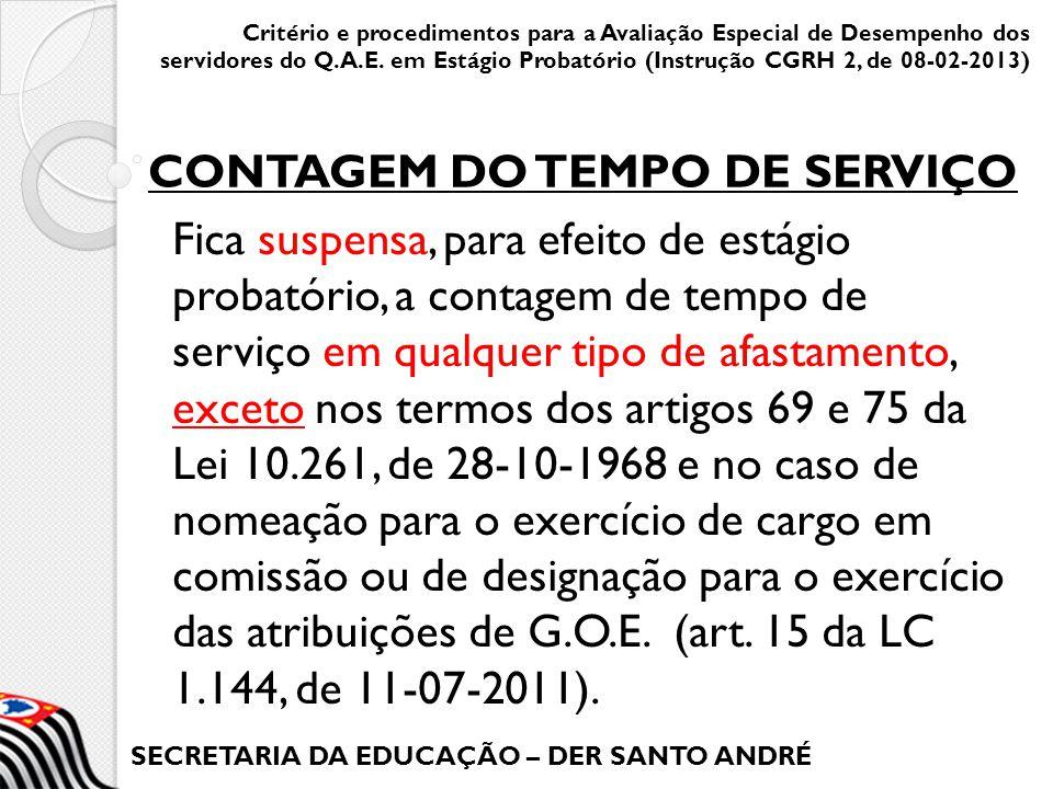 SECRETARIA DA EDUCAÇÃO – DER SANTO ANDRÉ Fica suspensa, para efeito de estágio probatório, a contagem de tempo de serviço em qualquer tipo de afastame