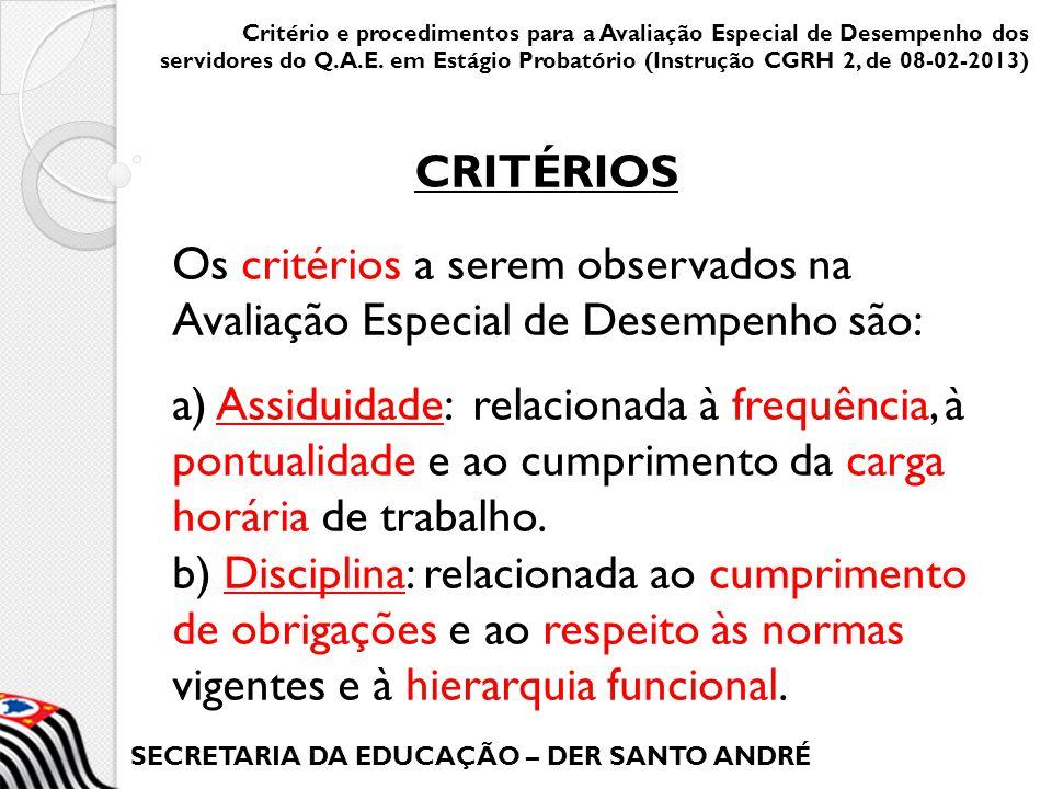 SECRETARIA DA EDUCAÇÃO – DER SANTO ANDRÉ Os critérios a serem observados na Avaliação Especial de Desempenho são: a) Assiduidade: relacionada à frequê