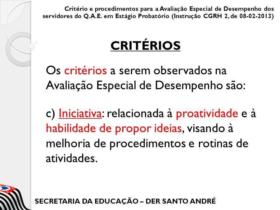 SECRETARIA DA EDUCAÇÃO – DER SANTO ANDRÉ Os critérios a serem observados na Avaliação Especial de Desempenho são: c) Iniciativa: relacionada à proativ