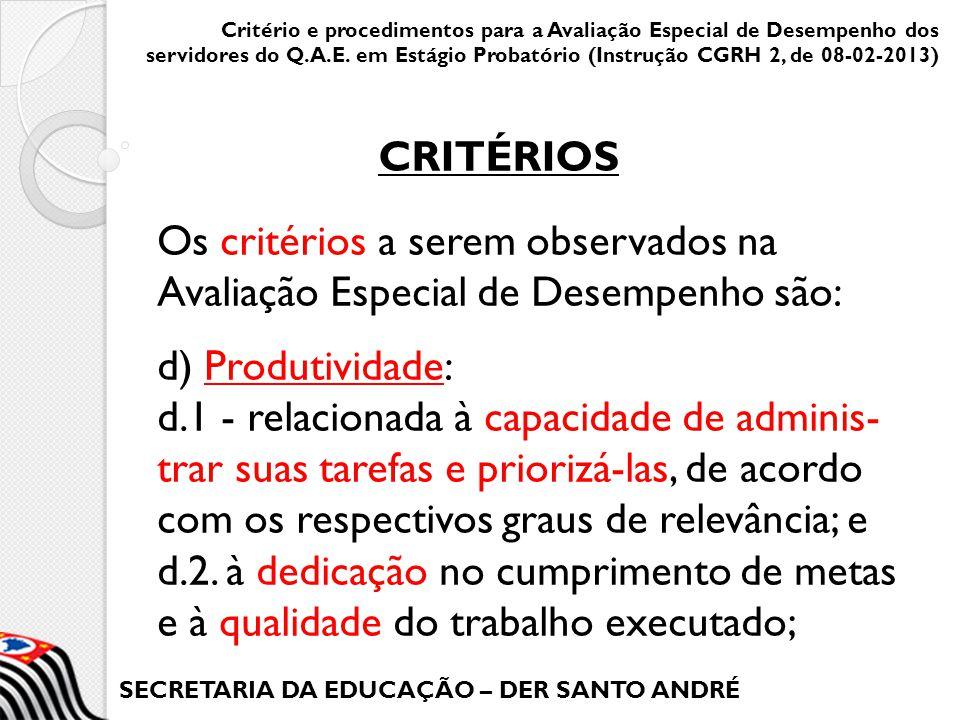 SECRETARIA DA EDUCAÇÃO – DER SANTO ANDRÉ Os critérios a serem observados na Avaliação Especial de Desempenho são: d) Produtividade: d.1 - relacionada