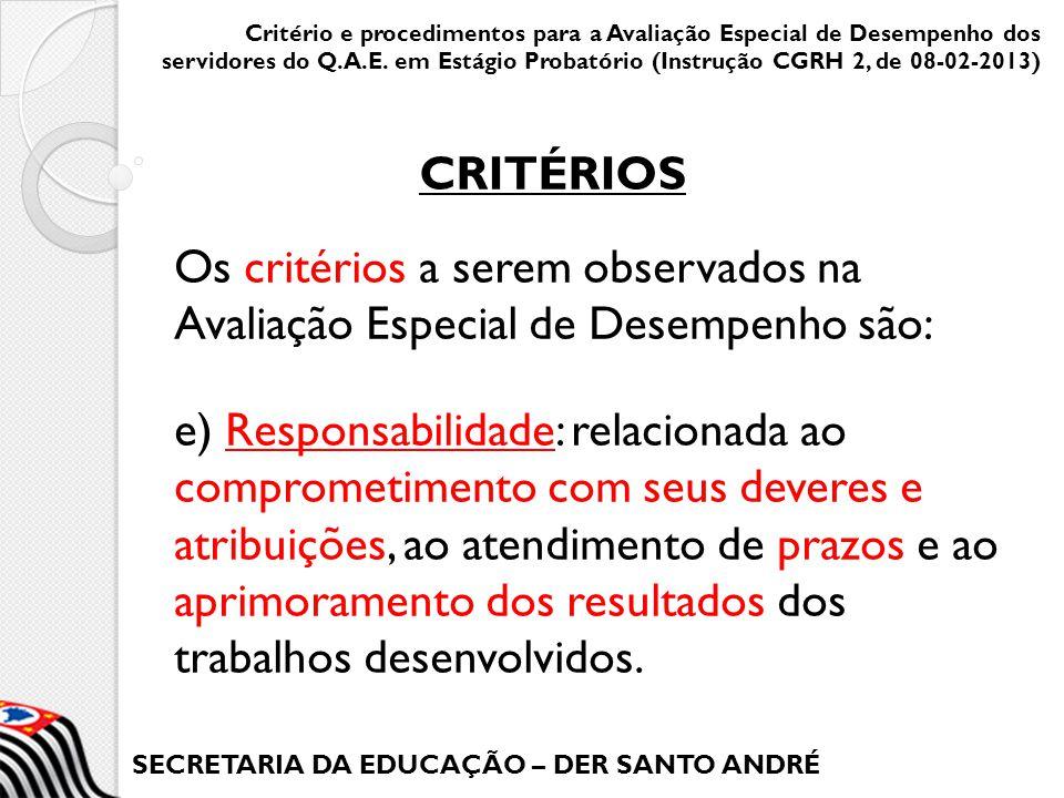 SECRETARIA DA EDUCAÇÃO – DER SANTO ANDRÉ Os critérios a serem observados na Avaliação Especial de Desempenho são: e) Responsabilidade: relacionada ao