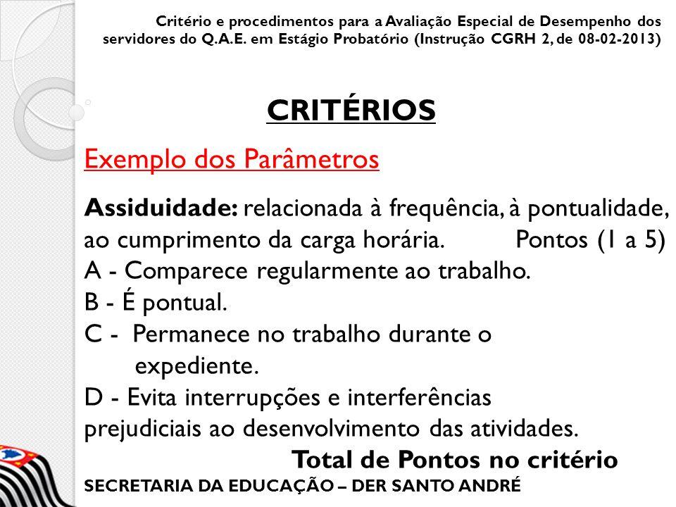 SECRETARIA DA EDUCAÇÃO – DER SANTO ANDRÉ Exemplo dos Parâmetros Assiduidade: relacionada à frequência, à pontualidade, ao cumprimento da carga horária