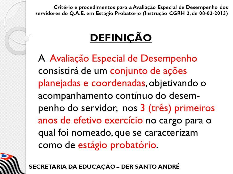 SECRETARIA DA EDUCAÇÃO – DER SANTO ANDRÉ A Avaliação Especial de Desempenho consistirá de um conjunto de ações planejadas e coordenadas, objetivando o