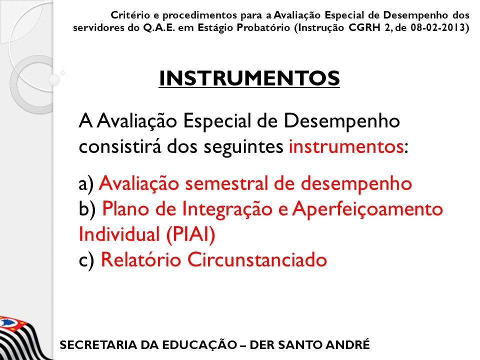 SECRETARIA DA EDUCAÇÃO – DER SANTO ANDRÉ A Avaliação Especial de Desempenho consistirá dos seguintes instrumentos: a) Avaliação semestral de desempenh