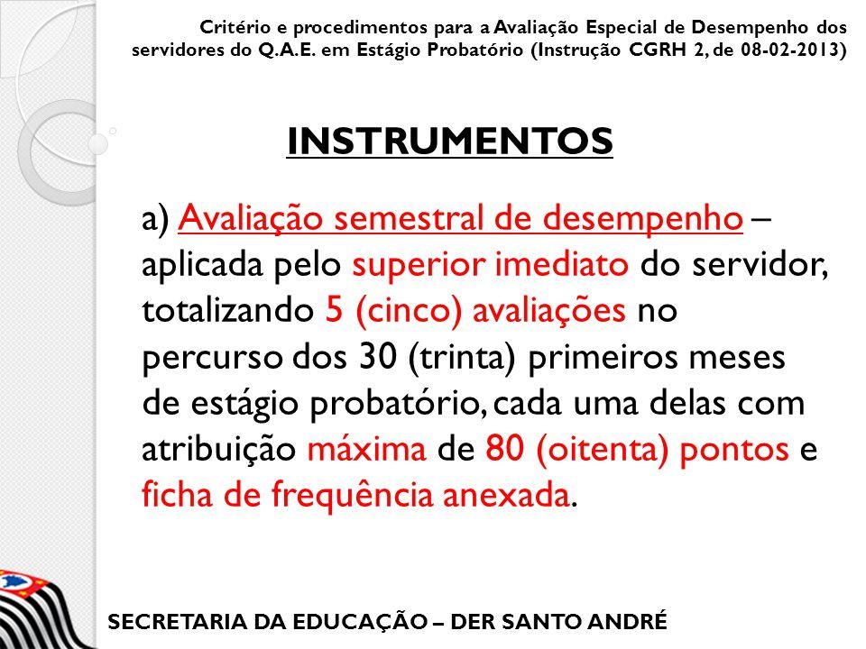 SECRETARIA DA EDUCAÇÃO – DER SANTO ANDRÉ a) Avaliação semestral de desempenho – aplicada pelo superior imediato do servidor, totalizando 5 (cinco) ava