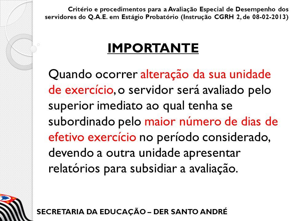 SECRETARIA DA EDUCAÇÃO – DER SANTO ANDRÉ Quando ocorrer alteração da sua unidade de exercício, o servidor será avaliado pelo superior imediato ao qual