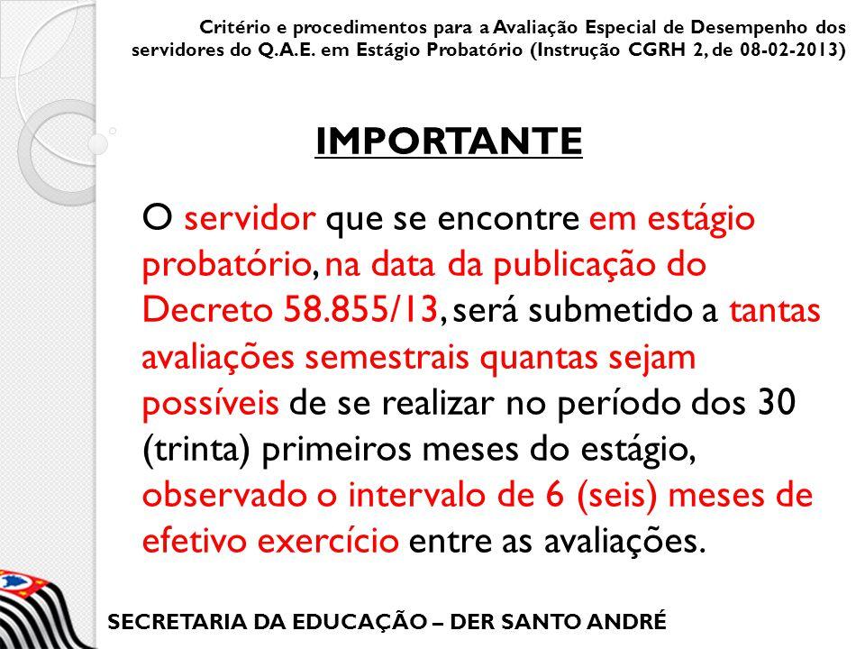 SECRETARIA DA EDUCAÇÃO – DER SANTO ANDRÉ O servidor que se encontre em estágio probatório, na data da publicação do Decreto 58.855/13, será submetido