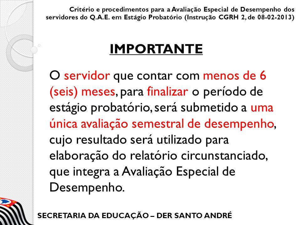 SECRETARIA DA EDUCAÇÃO – DER SANTO ANDRÉ O servidor que contar com menos de 6 (seis) meses, para finalizar o período de estágio probatório, será subme