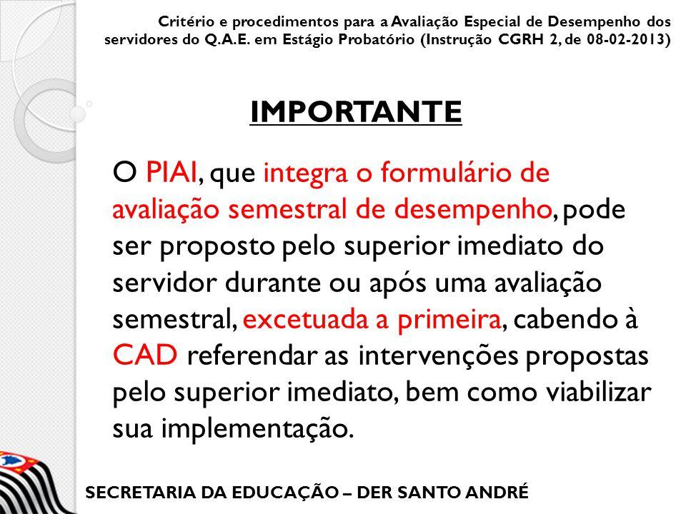SECRETARIA DA EDUCAÇÃO – DER SANTO ANDRÉ O PIAI, que integra o formulário de avaliação semestral de desempenho, pode ser proposto pelo superior imedia