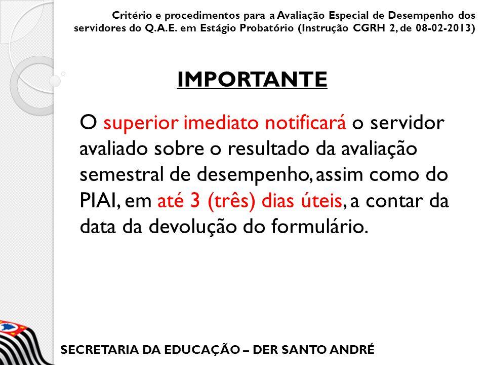 SECRETARIA DA EDUCAÇÃO – DER SANTO ANDRÉ O superior imediato notificará o servidor avaliado sobre o resultado da avaliação semestral de desempenho, as