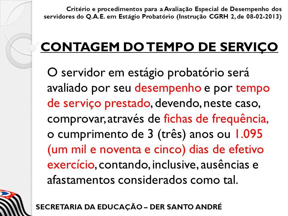SECRETARIA DA EDUCAÇÃO – DER SANTO ANDRÉ O servidor em estágio probatório será avaliado por seu desempenho e por tempo de serviço prestado, devendo, n