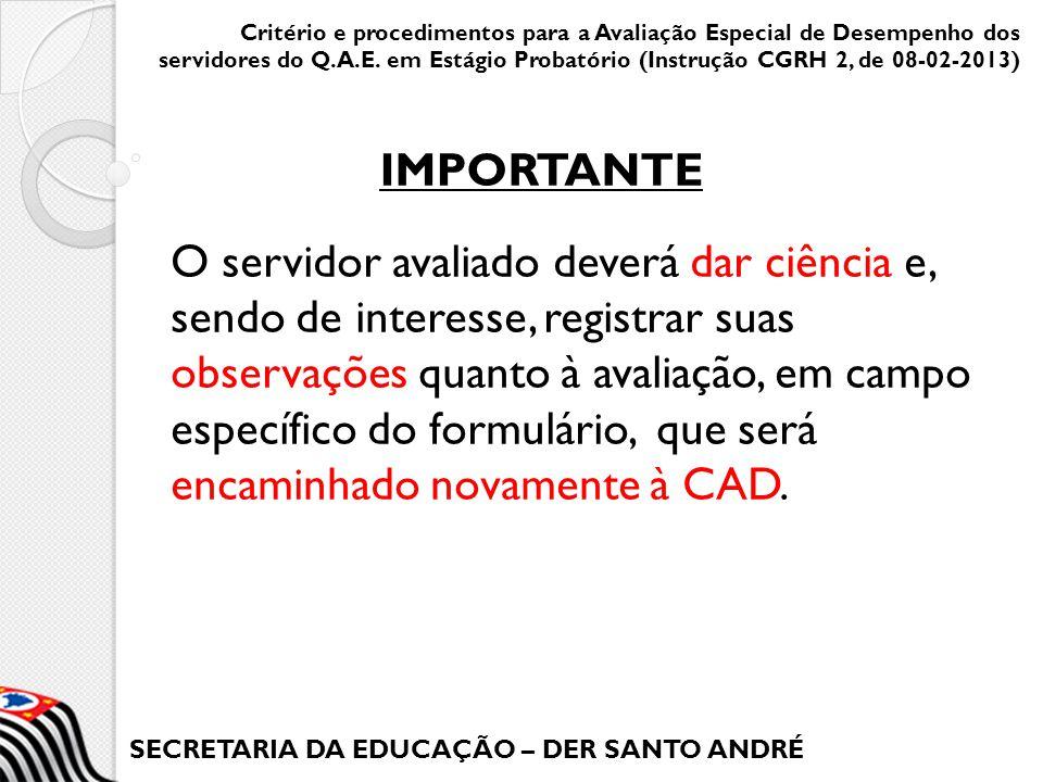 SECRETARIA DA EDUCAÇÃO – DER SANTO ANDRÉ O servidor avaliado deverá dar ciência e, sendo de interesse, registrar suas observações quanto à avaliação,