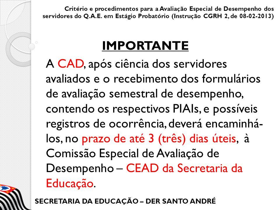 SECRETARIA DA EDUCAÇÃO – DER SANTO ANDRÉ A CAD, após ciência dos servidores avaliados e o recebimento dos formulários de avaliação semestral de desemp