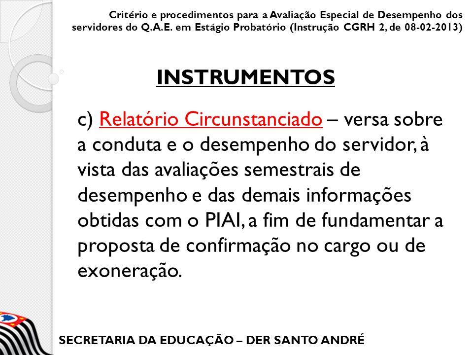 SECRETARIA DA EDUCAÇÃO – DER SANTO ANDRÉ c) Relatório Circunstanciado – versa sobre a conduta e o desempenho do servidor, à vista das avaliações semes