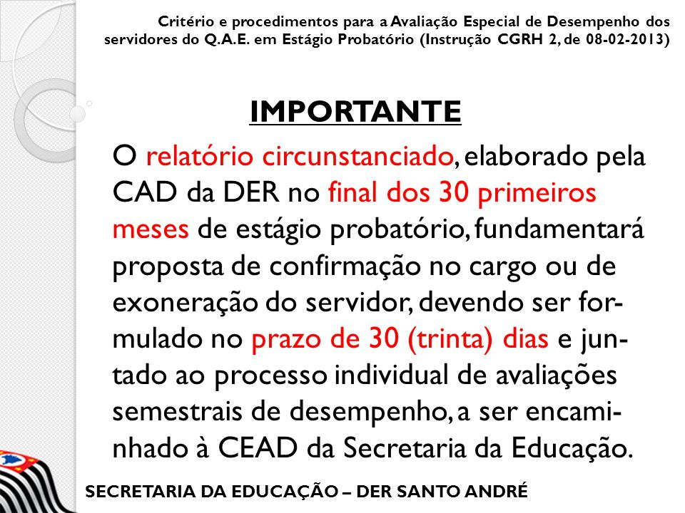 SECRETARIA DA EDUCAÇÃO – DER SANTO ANDRÉ O relatório circunstanciado, elaborado pela CAD da DER no final dos 30 primeiros meses de estágio probatório,