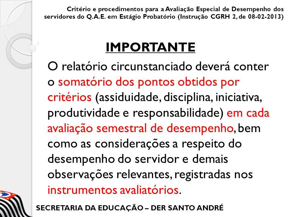 SECRETARIA DA EDUCAÇÃO – DER SANTO ANDRÉ O relatório circunstanciado deverá conter o somatório dos pontos obtidos por critérios (assiduidade, discipli