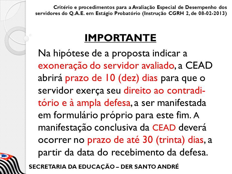 SECRETARIA DA EDUCAÇÃO – DER SANTO ANDRÉ Na hipótese de a proposta indicar a exoneração do servidor avaliado, a CEAD abrirá prazo de 10 (dez) dias par