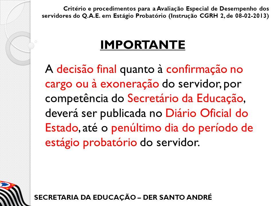 SECRETARIA DA EDUCAÇÃO – DER SANTO ANDRÉ A decisão final quanto à confirmação no cargo ou à exoneração do servidor, por competência do Secretário da E