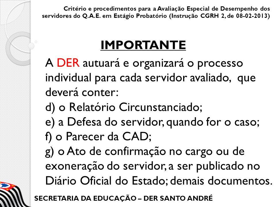 SECRETARIA DA EDUCAÇÃO – DER SANTO ANDRÉ A DER autuará e organizará o processo individual para cada servidor avaliado, que deverá conter: d) o Relatór