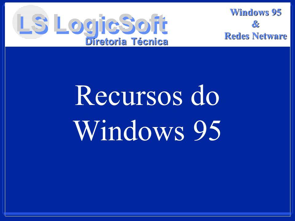 LS LogicSoft Diretoria Técnica Windows 95 & Redes Netware Recursos do Windows 95