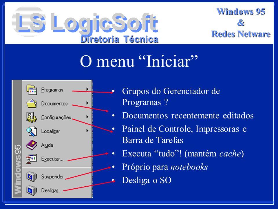 LS LogicSoft Diretoria Técnica Windows 95 & Redes Netware O menu Iniciar Grupos do Gerenciador de Programas ? Documentos recentemente editados Painel