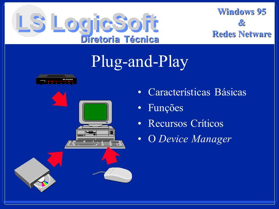 LS LogicSoft Diretoria Técnica Windows 95 & Redes Netware Plug-and-Play Características Básicas Funções Recursos Críticos O Device Manager